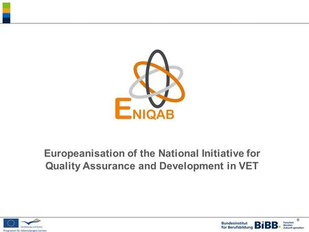 ® Europeanisation of the National Initiative for Quality Assurance and Development in VET.