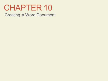 CHAPTER 10 Creating a Word Document. Learning Objectives Enter text Undo and redo actions Create documents based on existing documents Select text Edit.
