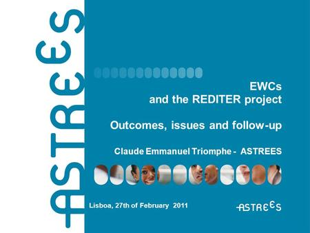 EWCs and the REDITER project Outcomes, issues and follow-up Claude Emmanuel Triomphe - ASTREES Lisboa, 27th of February 2011.