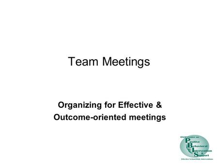 Team Meetings Organizing for Effective & Outcome-oriented meetings.