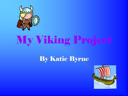 My Viking Project By Katie Byrne.