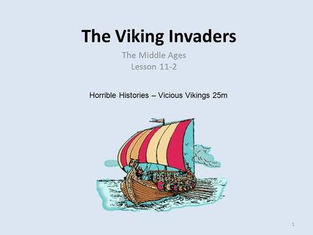 The Viking Invaders The Middle Ages Lesson 11-2 1 Horrible Histories – Vicious Vikings 25m.