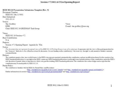 IEEE 802.16n-11/0001 Session #72 802.16 TGn Opening Report IEEE 802.16 Presentation Submission Template (Rev. 9) Document Number: IEEE 802.16n-11/0001.