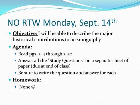 NO RTW Monday, Sept. 14 th Objective: I will be able to describe the major historical contributions to oceanography. Agenda: Read pgs. 2-4 through 2-22.