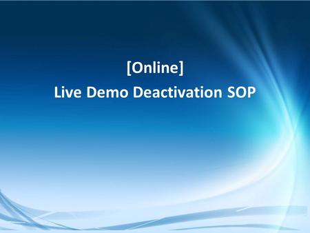 Confidential [Online] Live Demo Deactivation SOP.