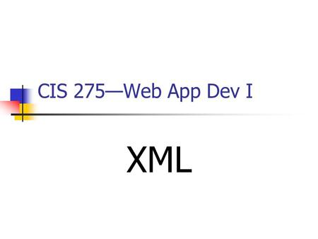 CIS 275—Web App Dev I XML. 2 Introduction to XMLXML XML stands for ________________________. HTML was designed to display data. XML was designed to _________.