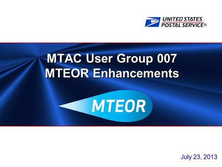® MTAC User Group 007 MTEOR Enhancements July 23, 2013.