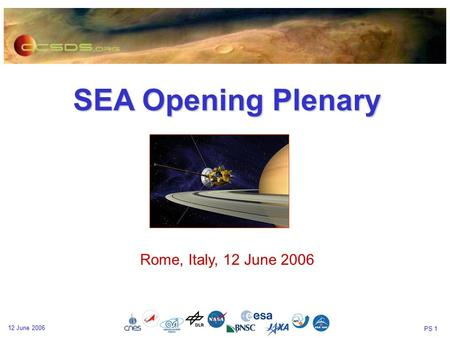 PS 1 12 June 2006 SEA Opening Plenary Rome, Italy, 12 June 2006.