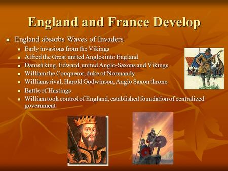 England and France Develop England absorbs Waves of Invaders England absorbs Waves of Invaders Early invasions from the Vikings Early invasions from the.