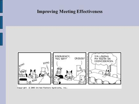 Improving Meeting Effectiveness. Agenda Principles of an effective meeting Questions to improve meetings you're in 5 tips to lead an effective meeting.