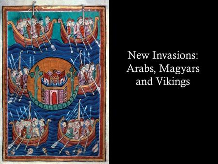New Invasions: Arabs, Magyars and Vikings. Troubles in the 9 th and 10 th Centuries: Main Themes  The collapse of Charlemagne's empire coincided with.