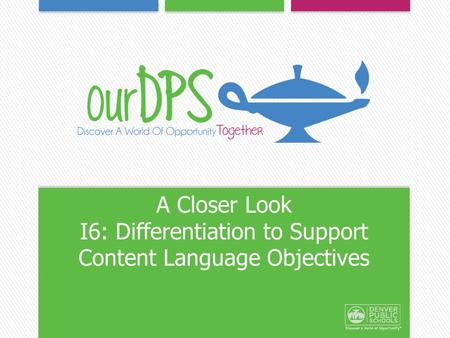 A Closer Look I6: Differentiation to Support Content Language Objectives.