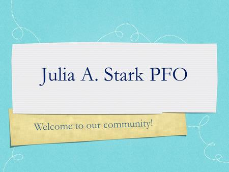 Welcome to our community! Julia A. Stark PFO.  The PFO is a non-profit group of dedicated parents/guardians, teachers, administrators and staff.  Our.