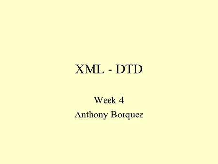XML - DTD Week 4 Anthony Borquez. What can XML do? provides an application independent way of sharing data. independent groups of people can agree to.