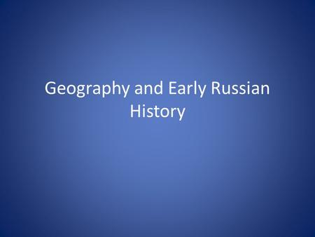 Geography and Early Russian History. Geography.