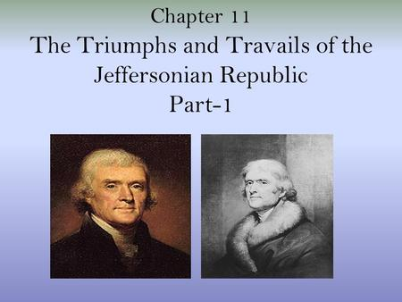 The Triumphs and Travails of the Jeffersonian Republic Part-1 Chapter 11.