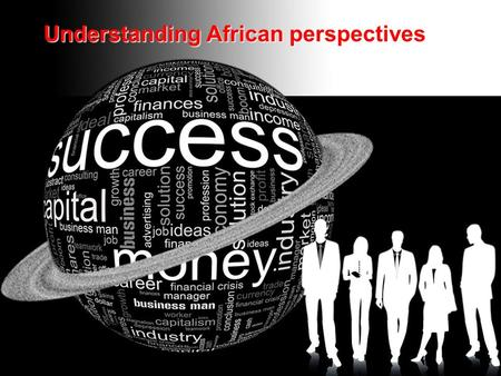 "Understanding African perspectives. ""An amazing experience almost all western businesses face whenever doing business with Africans is that although they."