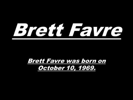 Brett Favre was born on October 10, 1969.