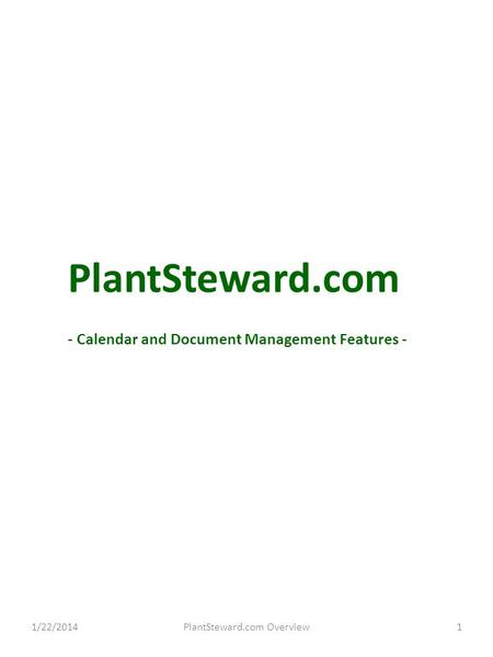 1/22/2014PlantSteward.com Overview1 PlantSteward.com - Calendar and Document Management Features -