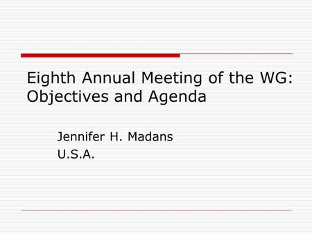Eighth Annual Meeting of the WG: Objectives and Agenda Jennifer H. Madans U.S.A.