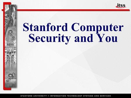 Stanford Computer Security and You . Higher Education  Higher education environment is open, sharing, exploratory, experimental  Many information assets.