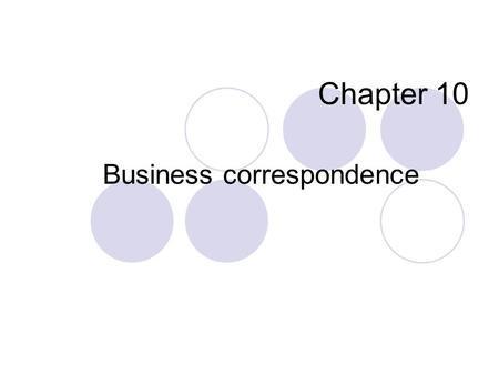 Chapter 10 Business correspondence. Parts of Business Letters Most business letters have seven standard parts. They are letterhead, reference and date,