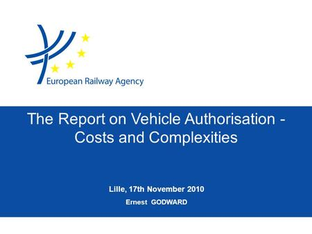 Lille, 17th November 2010 Ernest GODWARD The Report on Vehicle Authorisation - Costs and Complexities.
