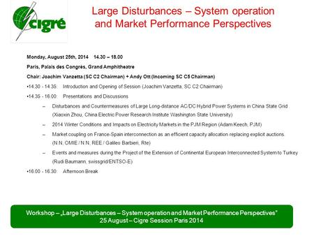 "Workshop – ""Large Disturbances – System operation and Market Performance Perspectives"" 25 August – Cigre Session Paris 2014 Large Disturbances – System."