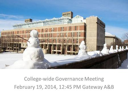 College-wide Governance Meeting February 19, 2014, 12:45 PM Gateway A&B.