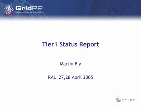 Tier1 Status Report Martin Bly RAL 27,28 April 2005.