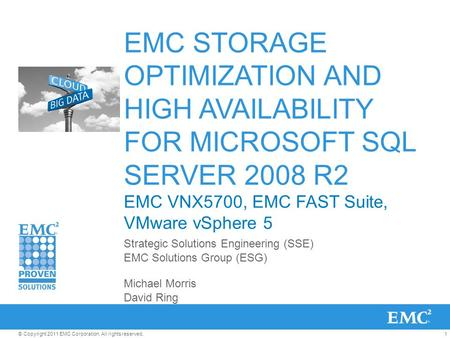 1© Copyright 2011 EMC Corporation. All rights reserved. EMC STORAGE OPTIMIZATION AND HIGH AVAILABILITY FOR MICROSOFT SQL SERVER 2008 R2 EMC VNX5700, EMC.