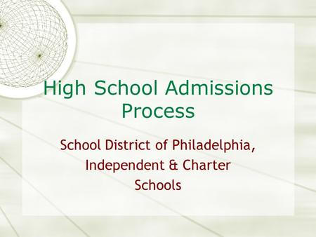 High School Admissions Process School District of Philadelphia, Independent & Charter Schools.