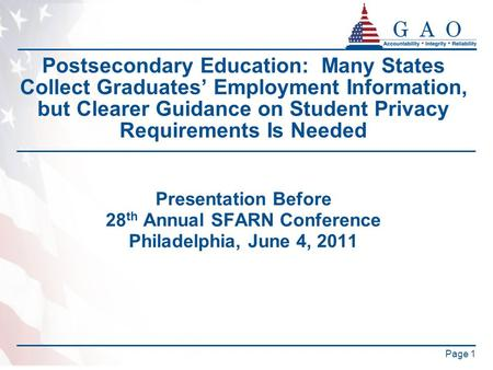 Page 1 Postsecondary Education: Many States Collect Graduates' Employment Information, but Clearer Guidance on Student Privacy Requirements Is Needed Presentation.