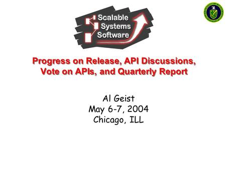Progress on Release, API Discussions, Vote on APIs, and Quarterly Report Al Geist May 6-7, 2004 Chicago, ILL.