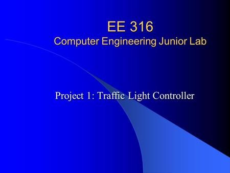 EE 316 Computer Engineering Junior Lab Project 1: Traffic Light Controller.