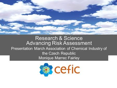 Research & Science Advancing Risk Assessment Presentation March Association of Chemical Industry of the Czech Republic Monique Marrec Fairley.