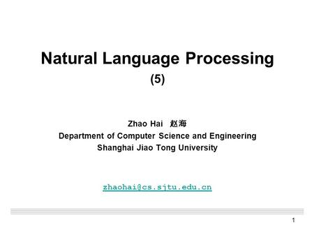 1 Natural Language Processing (5) Zhao Hai 赵海 Department of Computer Science and Engineering Shanghai Jiao Tong University