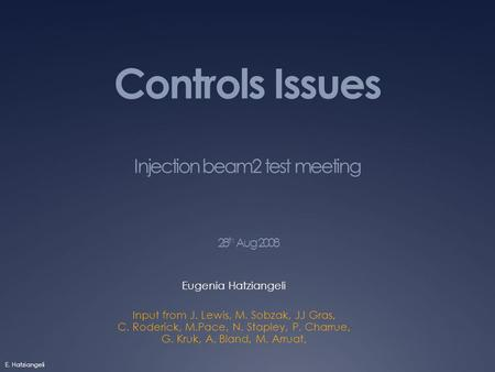 Controls Issues Injection beam2 test meeting 28 th Aug 2008 Eugenia Hatziangeli Input from J. Lewis, M. Sobzak, JJ Gras, C. Roderick, M.Pace, N. Stapley,