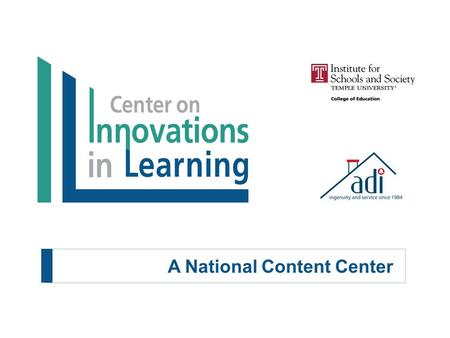 A National Content Center.  The Center on Innovations in Learning (CIL) is housed at Temple University Institute for Schools and Society, Philadelphia,
