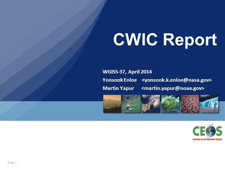 Slide: 1 WGISS-37, April 2014 Yonsook Enloe Martin Yapur CWIC Report.