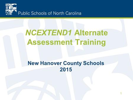 NCEXTEND1 Alternate Assessment Training New Hanover County Schools 2015 1.