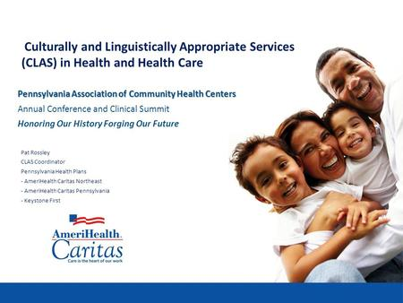 Culturally and Linguistically Appropriate Services (CLAS) in Health and Health Care Pennsylvania Association of Community Health Centers Annual Conference.