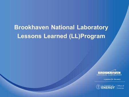 Brookhaven National Laboratory Lessons Learned (LL)Program.