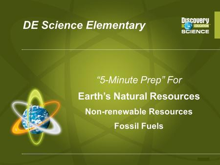 "DE Science Elementary ""5-Minute Prep"" For Earth's Natural Resources Non-renewable Resources <strong>Fossil</strong> <strong>Fuels</strong>."