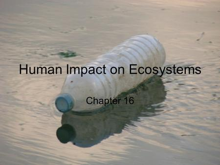 Human Impact on Ecosystems Chapter 16. 16.1 Human Population Growth and Natural Resources.