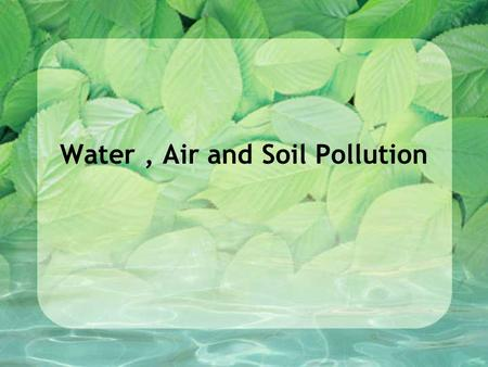 Water , Air and Soil Pollution