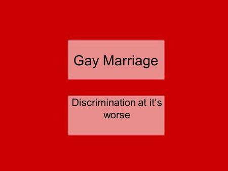 Gay Marriage Discrimination at it's worse. What's going on? Homosexuals are currently being discriminated against because of their sexual preference Sexual.