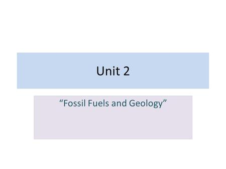 "Unit 2 ""Fossil Fuels and Geology"". Sources of Energy Prior to the onset of the Industrial Revolution energy used for heating and cooking etc. came from."