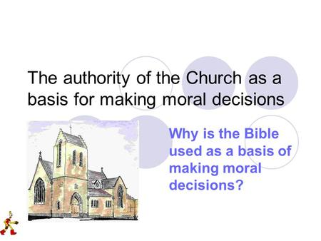 The authority of the Church as a basis for making moral decisions Why is the Bible used as a basis of making moral decisions?