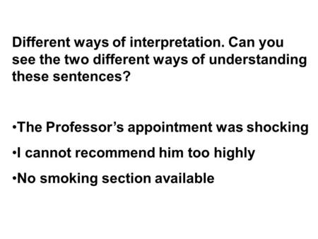 Different ways of interpretation. Can you see the two different ways of understanding these sentences? The Professor's appointment was shocking I cannot.